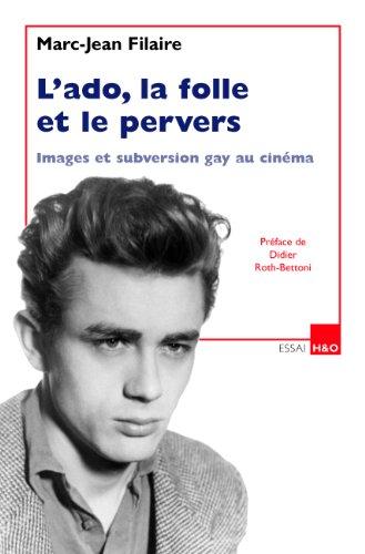 L'ado, la folle et le pervers : Images et subversion gay au cinéma