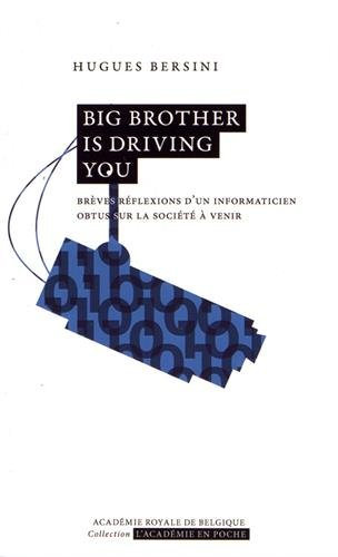 Big Brother is driving you : Brves rflexions d'un informaticien obtus sur la socit  venir