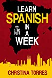 Learn Spanish in a Week: Volume 1 (Spanish Language Learning Secrets)