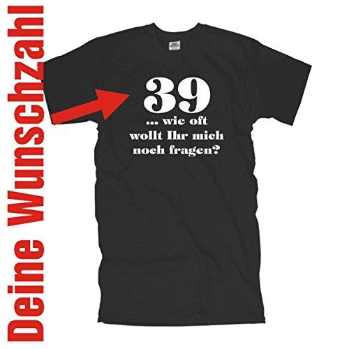 39 40 44 49 50 55 60 wie oft wollt Ihr mich noch fragen, edel bedrucktes T-Shirt mit deiner Wunsch Jahreszahl Wunschzahl Geburtstags Funshirt (FSG036) Mehrfarbig