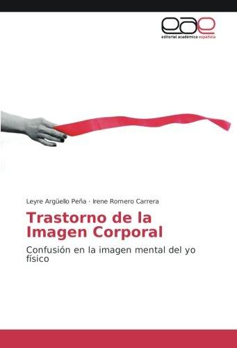 Descargar Libro Trastorno de la Imagen Corporal: Confusión en la imagen mental del yo físico de Leyre Argüello Peña