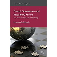 Global Governance and Regulatory Failure : The Political Economy of Banking