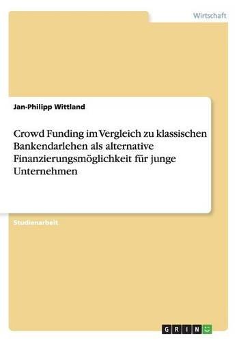 Crowd Funding im Vergleich zu klassischen Bankendarlehen als alternative Finanzierungsmöglichkeit...