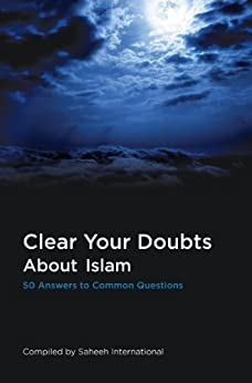 Clear Your Doubts About Islam: 50 Answers to Common Questions by [Saheeh International]