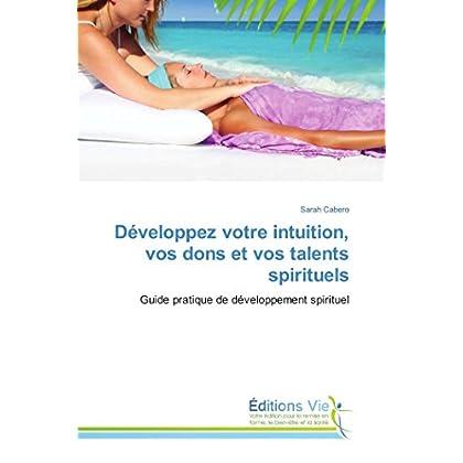 Développez votre intuition, vos dons et vos talents spirituels