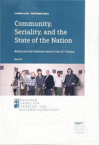 Community, Seriality, and the State of the Nation: British and Irish Television Series in the 21st Century (Mannheimer Beiträge zur Sprach- und Literaturwissenschaft)