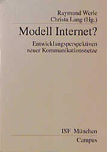 Modell Internet?: Entwicklungsperspektiven neuer Kommunikationsnetze (Veröffentlichungen aus dem ISF München)