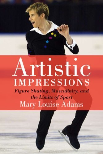 Artistic Impressions: Figure Skating, Masculinity and the Limits of Sport by Mary Louise Adams (2011-05-20)