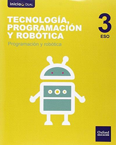 Tecnología. Programación Y Robótica. Programación Y Robótica. ESO 3 (Inicia) - 9788467376340 (Inicia Dual) por Jesús Móreno Márquez