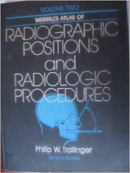 Merrill's Atlas of Radiographic Positions and Radiologic Procedures: Seventh Edition, Volumes 1-3 by Philip W. Ballinger (1991-01-02)