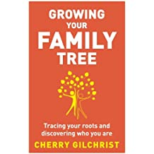 Growing Your Family Tree: Tracing your roots and discovering who you are