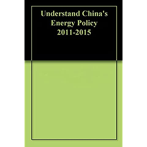 Understand China's Energy Policy 2011-2015 (English Edition)