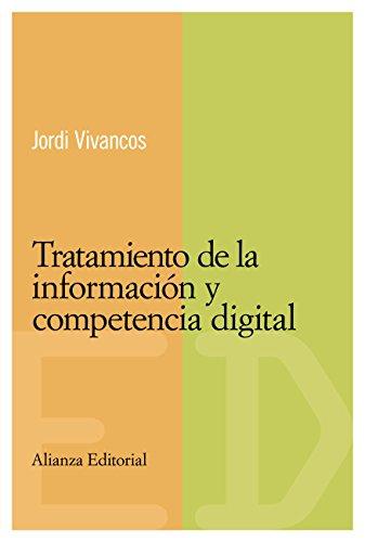 Tratamiento de la información y competencia digital (El Libro Universitario - Materiales - Competencias Básicas En Educación nº 303) por Jordi Vivancos Martí