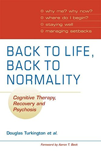 [Back to Life, Back to Normality: Cognitive Therapy, Recovery and Psychosis] (By: Douglas Turkington) [published: April, 2009]