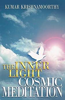 INNER LIGHT - COSMIC MEDITATION: STEP-BY-STEP GUIDE TO MEDITATION by [KRISHNAMOORTHY, KUMAR]