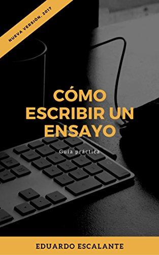 Cómo escribir un ensayo : Guía práctica por Eduardo Escalante