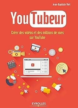 YouTubeur: Créer des vidéos et des millions de vues sur YouTube (French Edition) by [Viet, Jean-Baptiste]