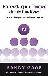 Haciendo que el primer círculo funcione: la base para la duplicación en el mercadeo en red (Spanish Edition) by Randy Gage (2011-01-01)
