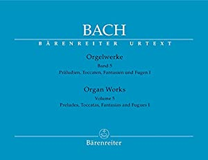 BARENREITER BACH J.S. - ORGAN WORKS VOL.5, PRELUDES, TOCCATAS, FANTASIAS AND FUGUES I Classical sheets Organ