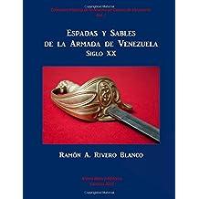 Espadas y Sables de la Armada de Venezuela: Siglo XX: Volume 1 (Historia de la Marina de Guerra de Venezuela)