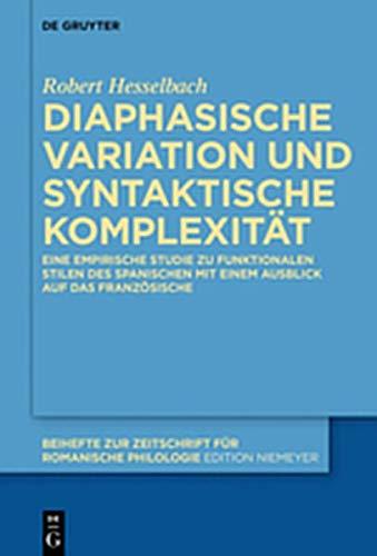 Diaphasische Variation und syntaktische Komplexität: Eine empirische Studie zu funktionalen Stilen des Spanischen mit einem Ausblick auf das ... für romanische Philologie, Band 433)