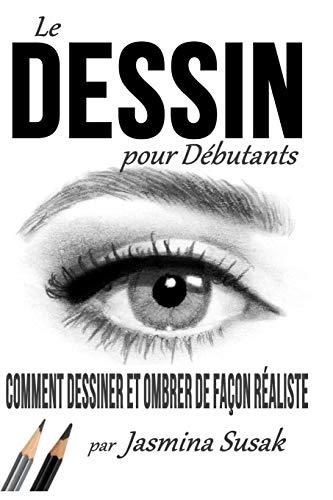 Le Dessin  pour Débutants: Comment Dessiner et Ombrer de Façon Réaliste por Jasmina Susak