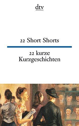 22 Short Shorts 22 kurze Kurzgeschichten (dtv zweisprachig)