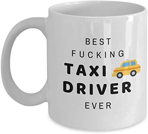 Funny Job 11oz Coffee Mug -Best Fucking Taxi Driver Ever-Unique Inspirational Sarcasm Gift for Men and Women