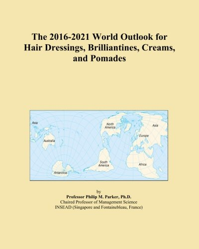 Brilliantine Pomade (The 2016-2021 World Outlook for Hair Dressings, Brilliantines, Creams, and Pomades)