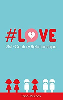 #Love: 21st-Century Relationships by [Murphy, Trish]