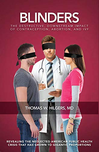 Blinders: The Destructive, Downstream Impact of Contraception, Abortion, and IVF (English Edition)
