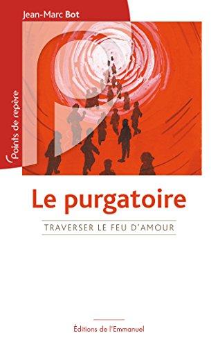 Le Purgatoire - Traverser le feu dAmour