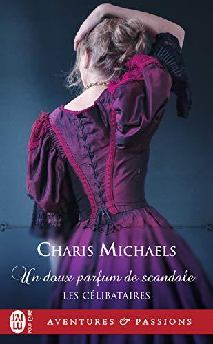Les célibataires (Tome 3) - Un doux parfum de scandale par Charis Michaels