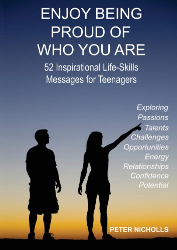 Enjoy Being Proud of Who You Are: 52 Inspirational Life-Skills Messages for Teenagers
