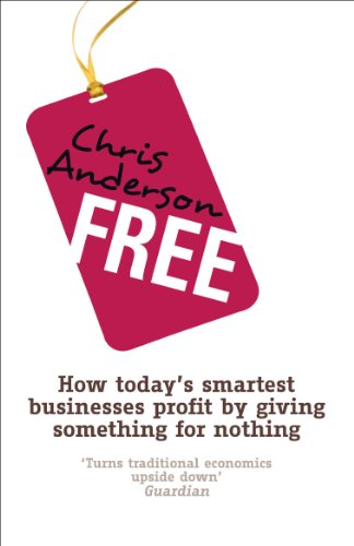 Free: How today's smartest businesses profit by giving something for nothing por Chris Anderson
