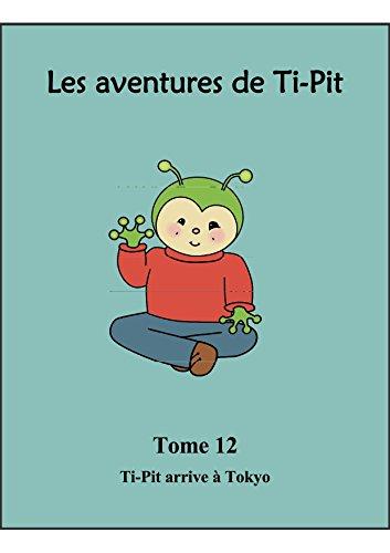 Les aventures de Ti-Pit: 12 - Tome 12 - Ti-Pit arrive à Tokyo par Allan Bilodeau