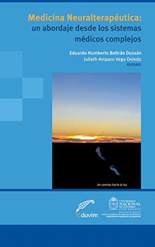 La Medicina Neural Terapéutica: Un abordaje desde los sistemas médicos complejos (General) por Eduardo Humberto Beltrán Dussán