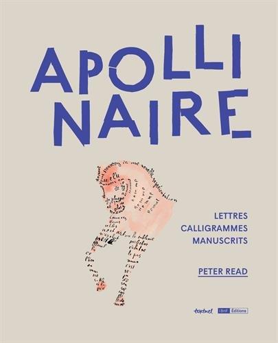Apollinaire : Lettres, calligrammes, manuscrits par Peter Read