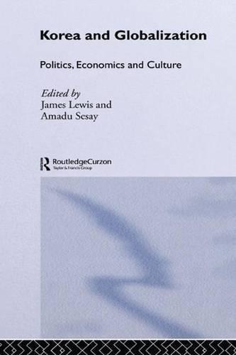 Korea and Globalization: Politics, Economics and Culture