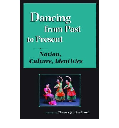 By Theresa Jill Buckland, Dr ( Author ) [ Dancing from Past to Present: Nation, Culture, Identities Studies in Dance History By Mar-2007 Paperback