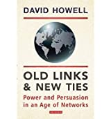 [(Old Links and New Ties: Power and Persuasion in an Age of Networks)] [ By (author) David Howell ] [December, 2013]