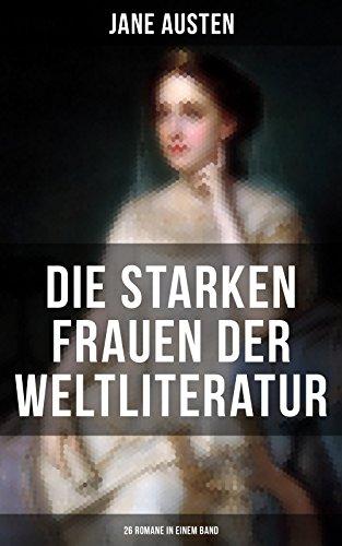Die starken Frauen der Weltliteratur - 26 Romane in einem Band: Jane Eyre + Madame Bovary + Anna Karenina + Stolz und Vorurteil + Sturmhöhe + Die Kameliendame ... + Kleopatra + Effi Briest und vieles mehr