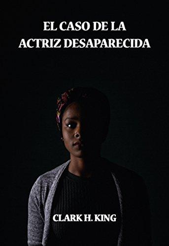 EL CASO DE LA ACTRIZ DESAPARECIDA (LOS CASOS DE MAX VENTURA nº 4) por CLARK  H.KING