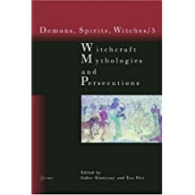 Witchcraft Mythologies and Persecutions (Demons, Spirits, Witches, vol. 3.)