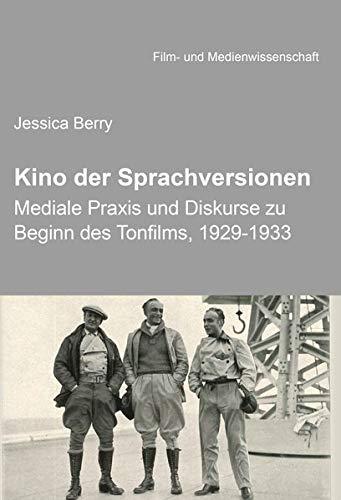 Kino der Sprachversionen: Mediale Praxis und Diskurse zu Beginn des Tonfilms, 1929-1933 (Film- und Medienwissenschaft)