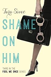 Shame on Him (Fool Me Once) by Sivec, Tara (2014) Paperback