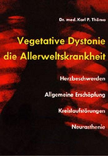 Vegetative Dystonie - die Allerweltskrankheit / Die nervösen-vegetativen Störungen des modernen Menschen