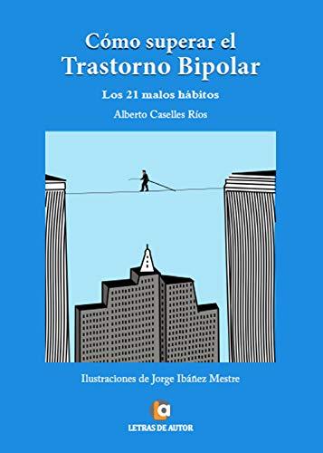 Cómo superar el trastorno bipolar: Los 21 malos hábitos por Alberto Caselles