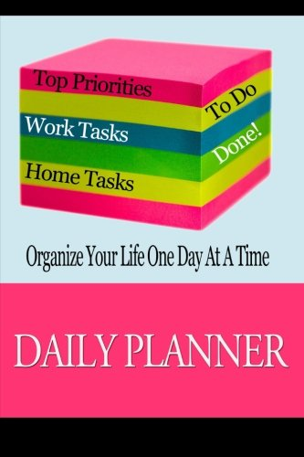 Daily Planner : Organize Your Life One Day At A Time: Page A Day To Do List Planning Journal Notebook To Keep You Organized (Blank Journals)