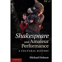 [(Shakespeare and Amateur Performance: A Cultural History)] [Author: Michael Dobson] published on (June, 2013)